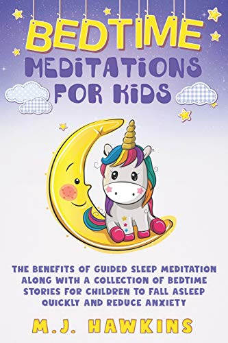 Bedtime Meditations for Kids: The benefits of guided sleep meditation along with a collection of bedtime stories for children to fall asleep quickly and reduce anxiety