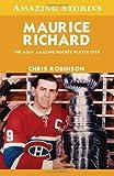 Maurice Richard: The Most Amazing Hockey Player Ever (Amazing Stories (Altitude Publishing))