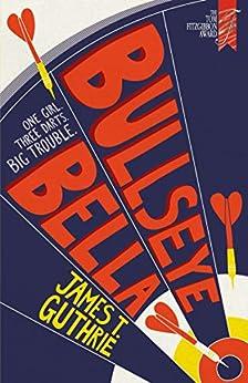Bullseye Bella by [James T. Guthrie]