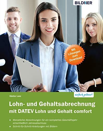 Lohn- und Gehaltsabrechnung 2019 mit DATEV Lohn und Gehalt comfort: Das komplette Lernbuch für Einsteiger