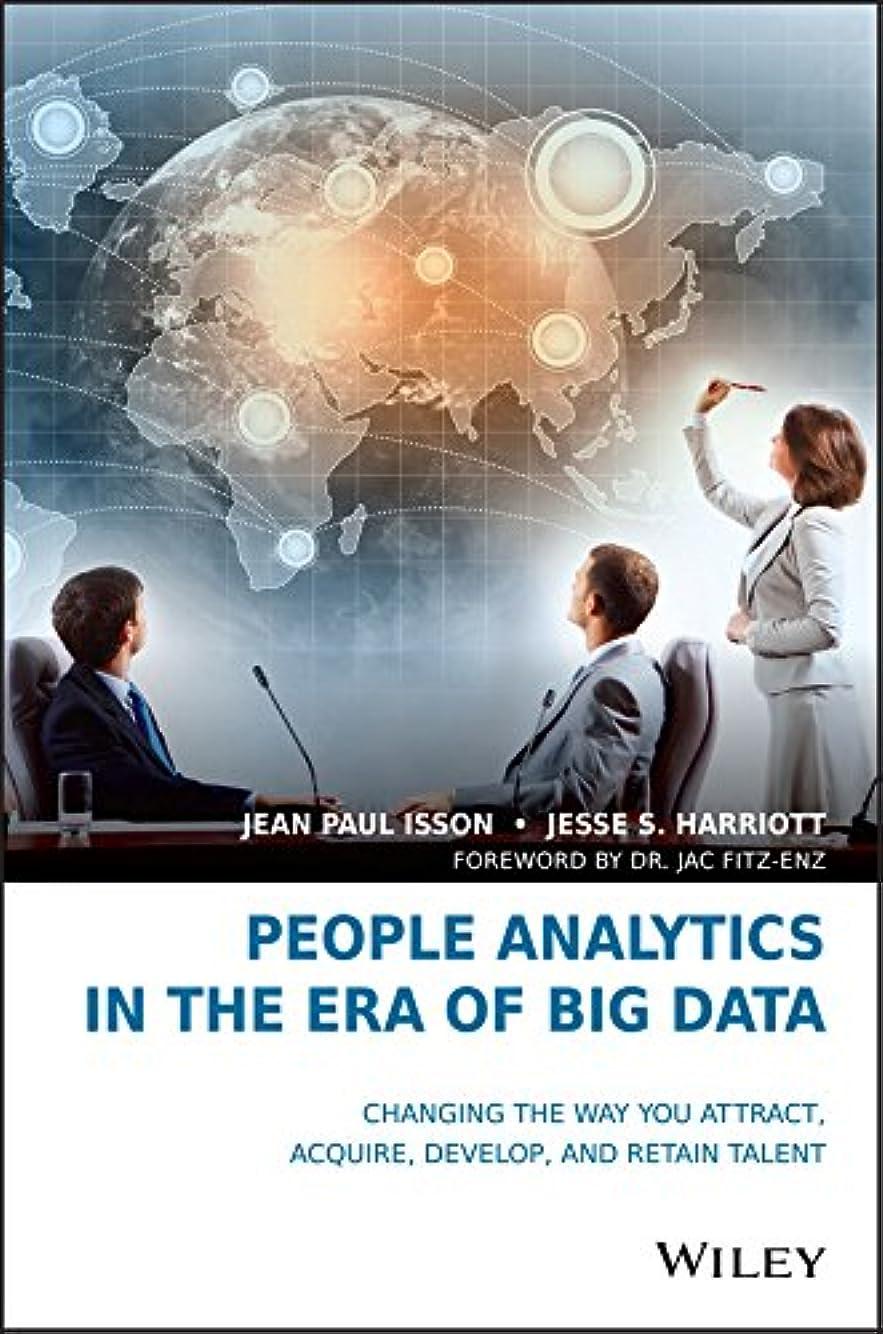 薄暗い減衰協会People Analytics in the Era of Big Data: Changing the Way You Attract, Acquire, Develop, and Retain Talent (English Edition)