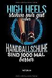High Heels Stehen Mir Gut - Aber - Handballschuhe Sind 1000 Mal Besser - Notizbuch: Lustiges Liniertes Handball Notizbuch. Tolle Zubehör & Handballerin Geschenk Idee für Verein & Mannschaft.