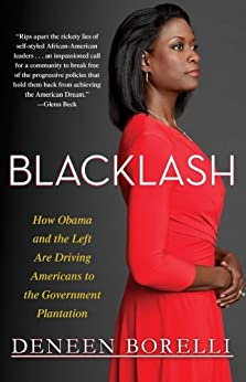 Blacklash: How Obama and the Left Are Driving Americans to the Government Plantation by [Deneen Borelli]