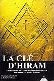 La Clé d'Hiram - Les Pharaons, les Francs-maçons et la découverte des manuscrits secrets de Jésus