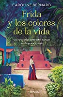 Frida Y Los Colores de la Vida: Una Novela Fascinante Sobre La Mujer Que Forjó Una Leyenda