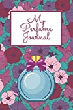 My Perfume Journal: Testing Scents Organizer Smells Review Workbook Perfect Gift For Women's Day