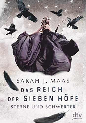 Das Reich der sieben Höfe − Sterne und Schwerter: Roman (Das Reich der sieben Höfe-Reihe 3)