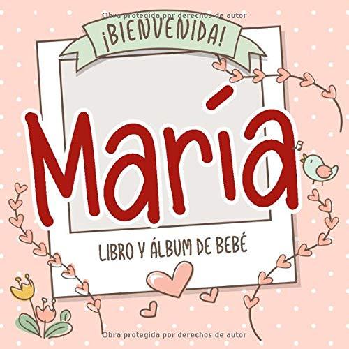 ¡Bienvenida María! Libro y álbum de bebé: Libro de bebé y álbum para bebés personalizado, regalo para el embarazo y el nacimiento, nombre del bebé en la portada