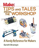 Branwyn, G: Make: Tips and Tales from the Workshop: A Handy Reference for Makers (Make: Technology on Your Time) - Gareth Branwyn