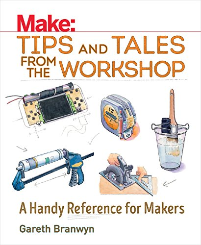Make: Tips and Tales from the Workshop: A Handy Reference for Makers (Make: Technology on Your Time)