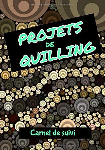 Projets de Quilling - Carnet de suivi: Carnet de suivi des projets de Quilling ou Paperolles, index, liste de matériel, plan d'exécution, croquis notes libres | 124 pages | 7x10 po (env. 18x25 cm)