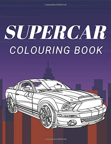 Supercar Colouring Book: Amazing Fast Cars For Kids And Adults !!!