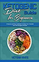 Ketogenic Diet Guide for Beginners: A Savoury and Easy Cookbook To Enjoy Your Fantastic Low Carb Ketogenic Recipes