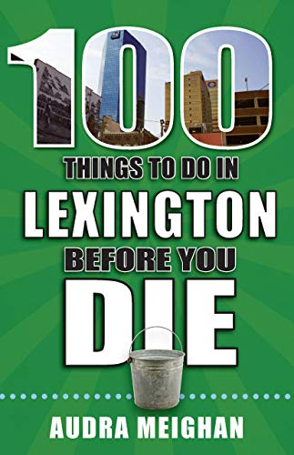 100 Things to Do in Lexington Before You Die (100 Things to Do Before You Die)