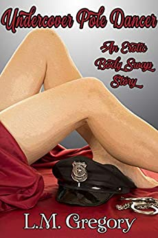 Undercover Pole Dancer: An erotic body swap story by [L.M. Gregory]