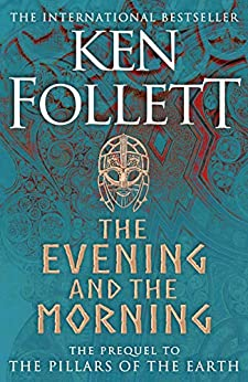 The Evening and the Morning: The Prequel to The Pillars of the Earth, A Kingsbridge Novel by [Ken Follett]