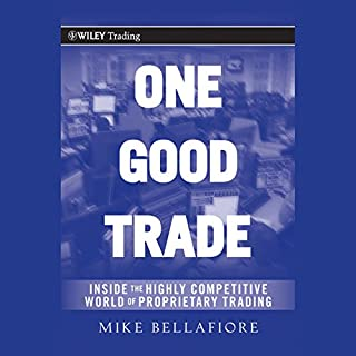 One Good Trade     Inside the Highly Competitive World of Proprietary Trading (Wiley Trading)              Written by:                                                                                                                                 Mike Bellafiore                               Narrated by:                                                                                                                                 Kevin Foley                      Length: 15 hrs and 8 mins     26 ratings     Overall 4.6