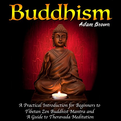 Buddhism: A Practical Introduction for Beginners to Tibetan Zen Buddhist Mantra and a Guide to Theravada Meditation                   By:                                                                                                                                 Adam Brown                               Narrated by:                                                                                                                                 Matt Montanez                      Length: 58 mins     Not rated yet     Overall 0.0