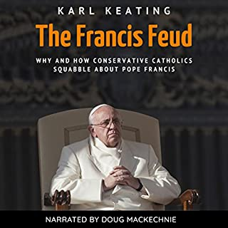 The Francis Feud: Why and How Conservative Catholics Squabble About Pope Francis audiobook cover art