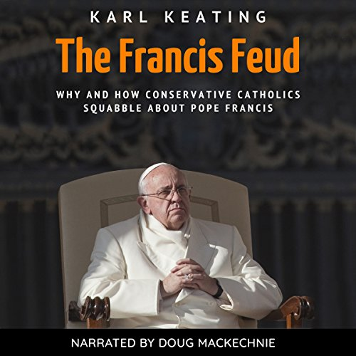 The Francis Feud: Why and How Conservative Catholics Squabble About Pope Francis cover art