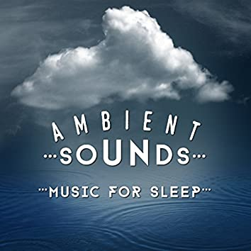 Ambient Sounds: Music for Sleep
