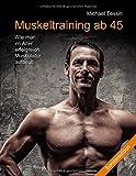 Muskeltraining ab 45 (Sonderedition): Wie man im Alter erfolgreich Muskulatur aufbaut - Michael Tessin