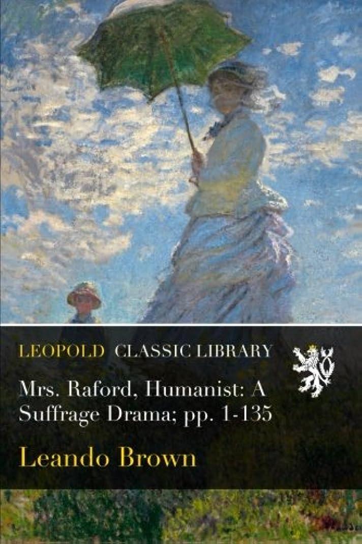 コスチュームディベート押し下げるMrs. Raford, Humanist: A Suffrage Drama; pp. 1-135