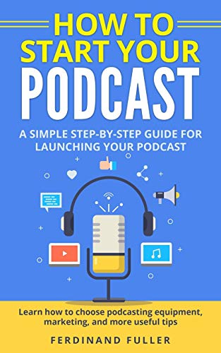 How to Start Your Podcast: A Simple step-by-step Guide for Launching your Podcast. Learn how to choose Podcasting Equipment, Marketing, and more useful tips