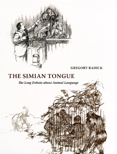 The Simian Tongue: The Long Debate about Animal Language by Gregory Radick