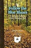Follow the Blue Blazes: A Guide To Hiking Ohio s Buckeye Trail (Ohio Bicentennial)