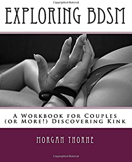 Exploring BDSM: A Workbook for Couples (or More!) Discovering Kink