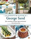 Les carnets de cuisine de George Sand: 80 recettes d'une épicurienne