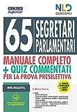 Concorso 65 segretari parlamentari. Manuale completo + quiz commentati per la prova selettiva. Con software di simulazione