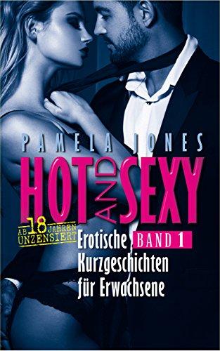 Erotische Kurzgeschichten für Erwachsene, ab 18 Jahren, unzensiert, Sexgeschichten: Hot and Sexy Band 1