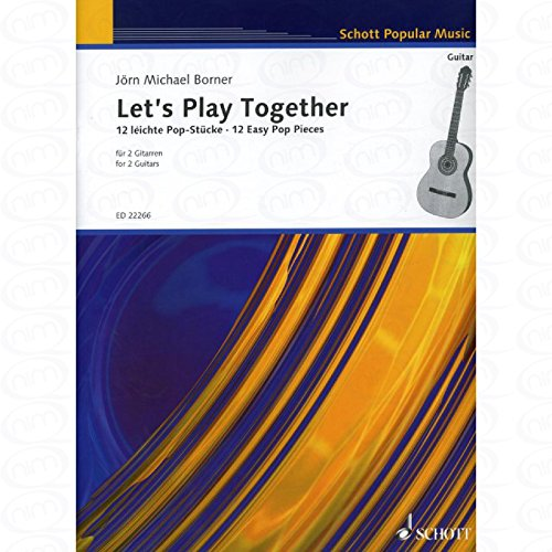 LET S PLAY TOGETHER - arrangiert für zwei Gitarren [Noten/Sheetmusic] Komponist : Borner Joern Michael