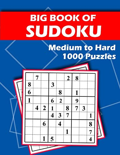 Big Book of Sudoku - Medium to Hard - 1000 Puzzles: Huge Bargain Collection of 1000 Puzzles and Solutions, Medium to Hard Level, Tons of Challenge for your Brain!