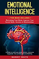 Emotional Intelligence: This book includes: Retraining Your Brain, Improve Your Social Skills, Anxiety in Relationships. A Guide to Overcome Panic Attacks, Overcome Negativity, Stop Anxiety, and Overthinkig. A guide to overcome panic attacks, overcome neg