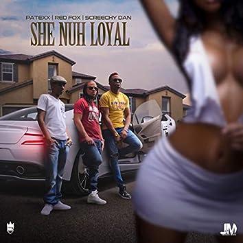 She Nuh Loyal