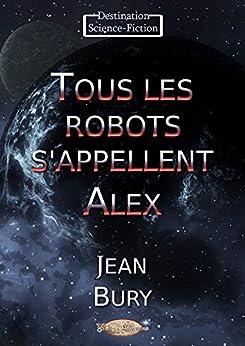 Tous les robots s'appellent Alex par [Jean Bury]