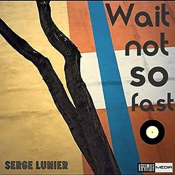 Wait Not So Fast
