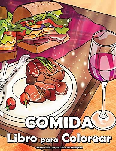 Comida Deliciosa - Libro para Colorear para Adultos y Niños: Con postres deliciosos, frutas suculentas, vinos relajantes, verduras frescas, carnes jugosas, sabrosa comida chatarra y más