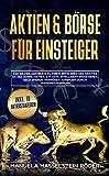 Aktien & Börse für Einsteiger: Das Grundlagenbuch zu ihrem erfolgreichen Einstieg an der Börse. Aktien, ETF uvm., Intelligent investieren, Geld sparen, ... Wissensvorsprung (Aktien für Anfänger 1)