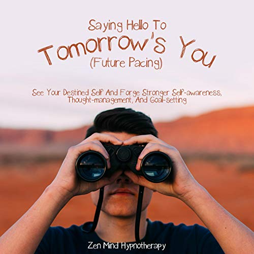 Saying Hello to Tomorrow's You (Future Pacing) audiobook cover art