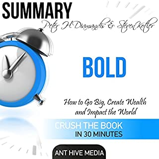 Summary of Peter H. Diamandis & Steven Kolter's Bold: How to Go Big, Create Wealth and Impact the World                   By:                                                                                                                                 Ant Hive Media                               Narrated by:                                                                                                                                 Jim Vann                      Length: 29 mins     1 rating     Overall 3.0