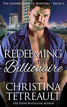 Redeeming The Billionaire (The Sherbrookes of Newport Book 5) by [Christina Tetreault]