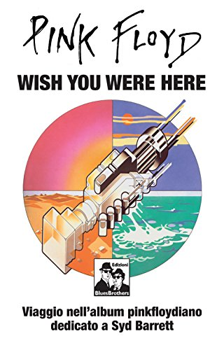 Pink Floyd. Wish you were here. Viaggio nell'album pinkfloydiano dedicato a Syd Barrett