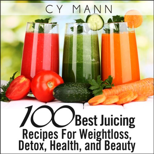 100 Best Juicing Recipes - For Weightless, Detox, Health, and Beauty audiobook cover art