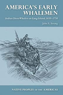 America's Early Whalemen: Indian Shore Whalers on Long Island, 1650–1750 (Native Peoples of the Americas)