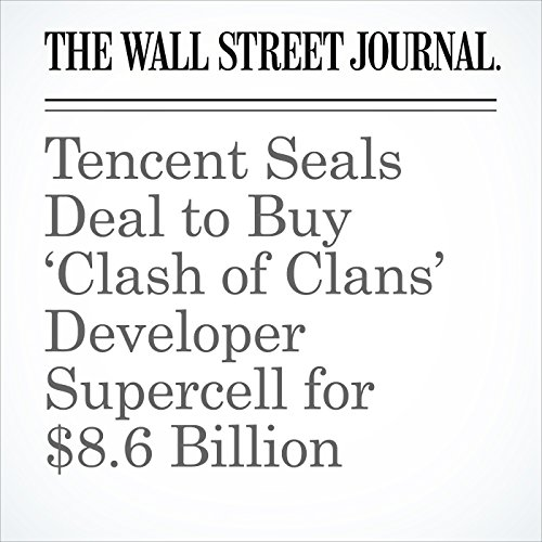 Tencent Seals Deal to Buy 'Clash of Clans' Developer Supercell for $8.6 Billion audiobook cover art