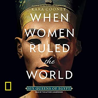 When Women Ruled the World                   By:                                                                                                                                 Kara Cooney                               Narrated by:                                                                                                                                 Kara Cooney                      Length: 9 hrs and 15 mins     179 ratings     Overall 4.2